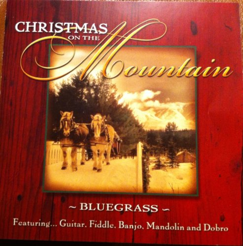 Christmas on the Mountain Bluegrass Featuring Fiddle, Banjo Mandolin and Dobro