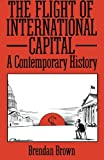 img - for The Flight of International Capital: A Contemporary History book / textbook / text book
