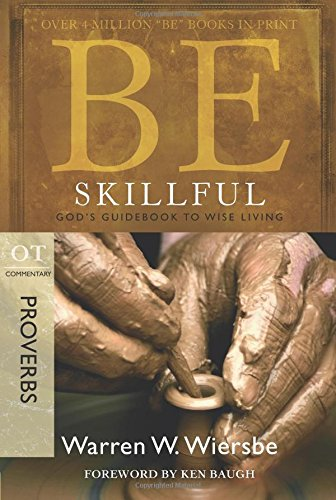 Be Skillful (Proverbs): God's Guidebook to Wise Living (The