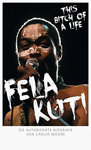Fela Kuti! This Bitch of a Life