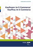 Kaufmann im E-Commerce/ Kauffrau im E-Commerce: Umsetzungshilfen und Praxistipps (Ausbildung gestalten)