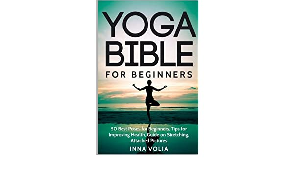 Yoga Bible For Beginners: 50 Best Poses for Beginners, Tips ...