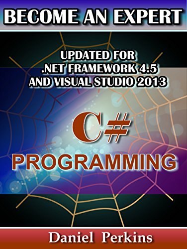 C# Programming: UPDATED FOR .NET FRAMEWORK 4.5 and VISUAL STUDIO 2013 (BECOME AN EXPERT)