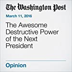 The Awesome Destructive Power of the Next President | Daniel W. Drezner