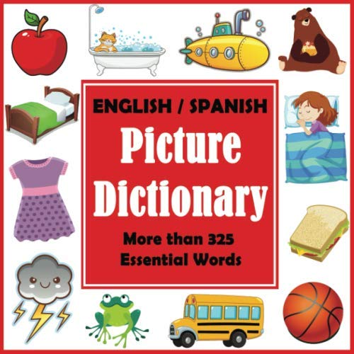 English Spanish Picture Dictionary: First Spanish Word Book with More than 325 Essential Words (Bilingual Dictionaries for Kids)