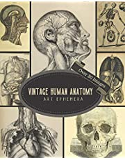 Vintage Human Anatomy Art Ephemera: For Junk Journals, Scrapbooking, Decoupage, Collages, Card Making & Mixed Media : 80+ Copyright-Free Images of Antique Medical Book Drawings To Cut Out
