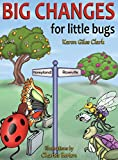 img - for Big Changes for Little Bugs: From Storms and Thorns to Roses and Honey book / textbook / text book