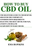 How to Buy CBD Oil: The Beginners Guide to CBD Hemp Oil. Discover The 5 Important Considerations Required To Selecting The Best CBD Oil For Pain, Anxiety ... Make CBD Oil (CBD OIL CRASH COURSE Book 4)