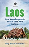 Laos: A Concise History, Language, Culture, Cuisine, Transport & Travel Guide (Be a Knowledgeable South East Asia Explorer) (Volume 4)