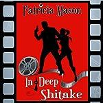 In Deep Shitake : Shitake Mystery, Book 1 | Patricia Mason