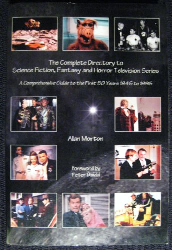 The Complete Directory to Science Fiction, Fantasy and Horror Television Series: A Comprehensive Guide to the First 50 Years, 1946 to 1996 Alan Morton
