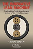 img - for The Innovative Lean Machine: Synchronizing People, Branding, and Strategy to Win in the Marketplace by Anthony Sgroi Jr. (2014-09-26) book / textbook / text book