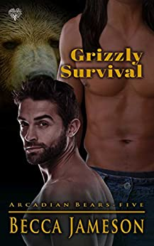 Grizzly Survival: A Paranormal Shifter M/M Romance (Arcadian Bears Book 5) by [Jameson, Becca]
