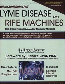 When Antibiotics Fail Lyme Disease And Rife Machines