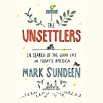 The Unsettlers: In Search of the Good Life in Today's America | Mark Sundeen