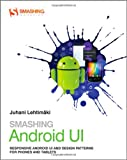 Smashing Android UI - Responsive User Interfacesand Design Patterns for Android Phones and Tablets