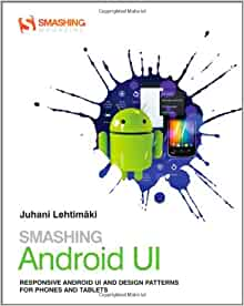 Smashing Android Ui Responsive User Interfaces And Design Patterns For Android Phones And Tablets Lehtimaki Juhani 9781118387283 Amazon Com Books