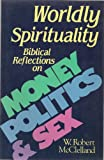 img - for Worldly Spirituality: Biblical Reflections on Money, Politics, and Sex book / textbook / text book