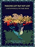 img - for Paradise Left But Not Lost: A Metaphysical Picture Book book / textbook / text book
