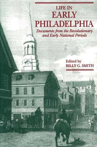 Life in Early Philadelphia: Documents from the Revolutionary and Early National - In Pa Outlets Philadelphia