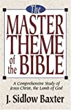 The Master Theme of the Bible, J. Sidlow Baxter, 0825421470