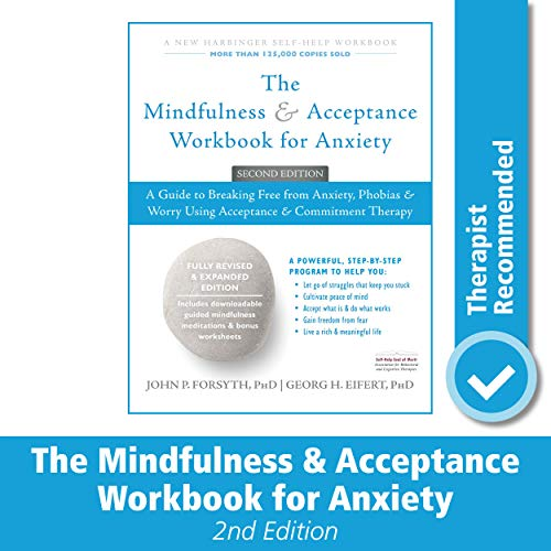 The Mindfulness and Acceptance Workbook for Anxiety: A Guide to Breaking Free from Anxiety, Phobias,
