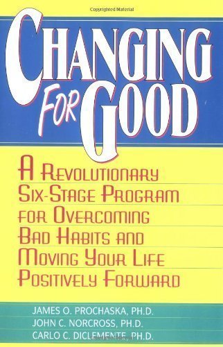 Changing for Good: A Revolutionary Six-Stage Program for Overcoming Bad Habits and Moving Your Life Positively Forward by Prochaska, James O., John Norcross, Carlo DiClemente Reprint edition [Paperback(1995)]