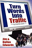 Turn Your Words Into Traffic: Finally! the Secret to Non-Stop Free Targeted Website Traffic