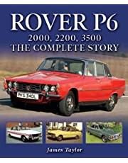Rover P6: 2000, 2200, 3500: The Complete Story