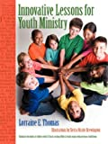 Innovative Lessons for Youth Ministry, Lorraine Thomas, 0977706095