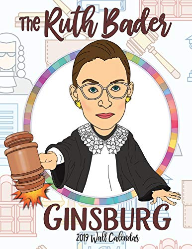 The Ruth Bader Ginsburg 2019 Wall Calendar: A Tribute to the Always Colorful and Often Inspiring Life of the Supreme Court Justice Known as Rbg