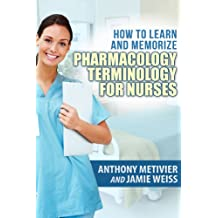 How to Learn and Memorize Pharmacology Terminology … Using Memory Palaces Specifically Designed for Achieving Pharmacological Fluency: Special Edition for Nurses (Magnetic Memory Series)