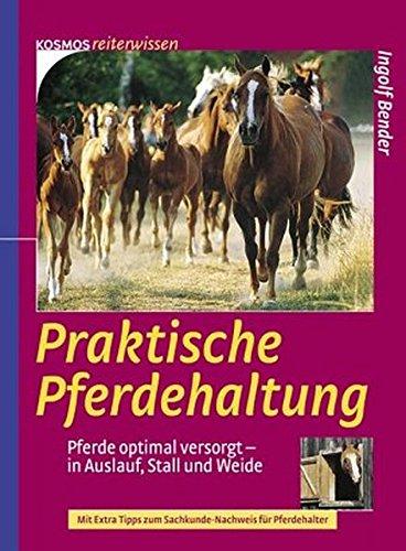 Praktische Pferdhaltung: Pferde optimal versorgt - in Auslauf, Stall und Weide