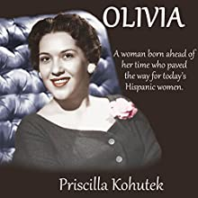 Olivia: A Woman Born Ahead of Her Time Who Paved the Way for Today's Hispanic Women Audiobook by Priscilla Kohutek Narrated by Priscilla Kohutek