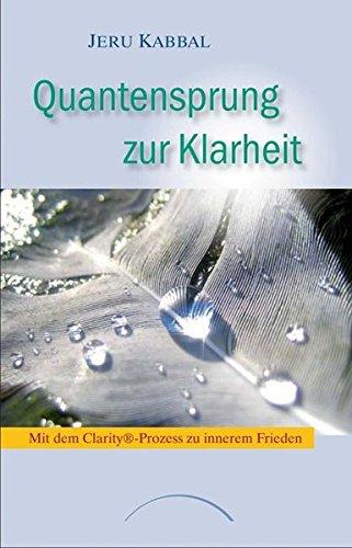 Quantensprung zur Klarheit: Mit dem Clarity-Prozess zu innerem Frieden
