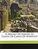 Il Regno Di Napoli Al Tempo Di Carlo Di Borbone, Michelangelo Schipa, 1149770376