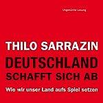 Deutschland schafft sich ab: Wie wir unser Land aufs Spiel setzen | Thilo Sarrazin