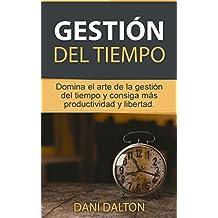 Gestión del tiempo: Domina el arte de la gestión del tiempo y consiga más productividad y libertad (Productividad, organización personal, administración, gestión del tiempo) (Spanish Edition)