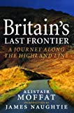 Britain's Last Frontier: A Journey Along the Highland Line, Alistair Moffat, 1841588296