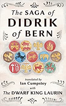 The Saga of Didrik of Bern: with The Dwarf King Laurin by [Cumpstey, Ian]