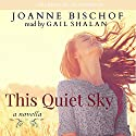 This Quiet Sky: A Novella Audiobook by Joanne Bischof Narrated by Gail Shalan