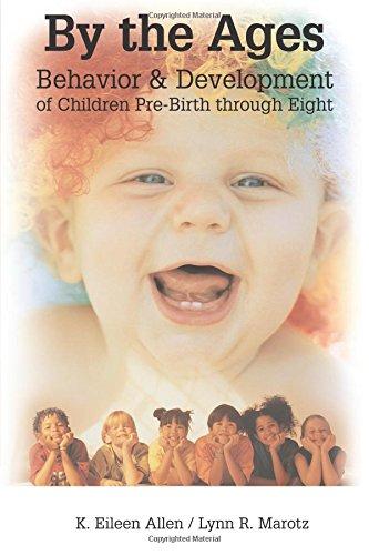 By the Ages: Behavior & Development of Children Pre-Birth Through Eight