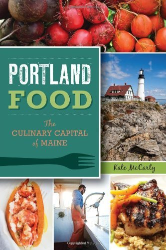 Portland Food:: The Culinary Capital of Maine (American Palate) by Kate McCarty - Mall Maine Portland The