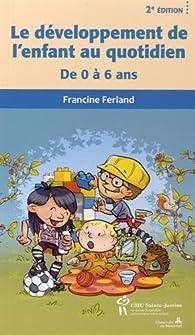 Le développement de l'enfant au quotidien : De0 à 6 ans par Francine Ferland