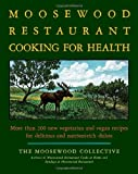 Moosewood Restaurant Cooks for Health