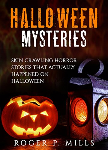 Halloween Mysteries: Skin Crawling Horror Stories That Actually Happened on Halloween (Scary Stories Book - Scary True