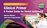 Clinical Primer : A Pocket Guide for Dental Assistants, Mitchell, Melanie and Total Care Programming Staff, 1451105088