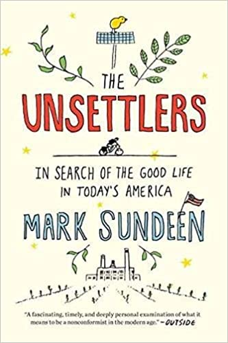 Book Unsettlers, The In Search of the Good Life in Today's America