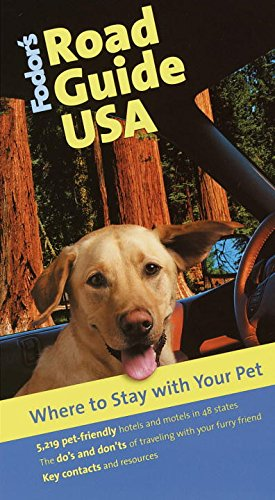Fodor's Road Guide USA: Where to Stay with Your Pet, 1st Edition (Travel Guide)