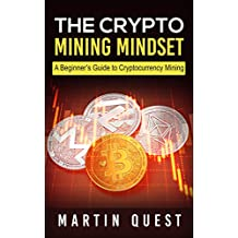 The Crypto Mining Mindset: A Beginner's Guide to Cryptocurrency Mining